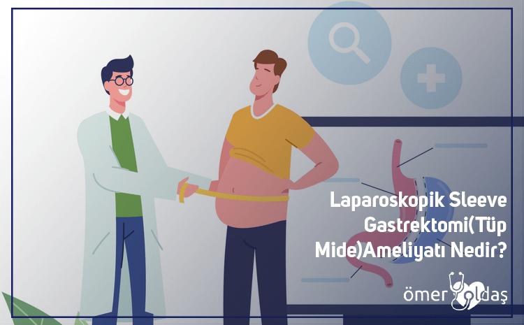 Laparoskopik Sleeve Gastrektomi(Tüp Mide)Ameliyatı Nedir?