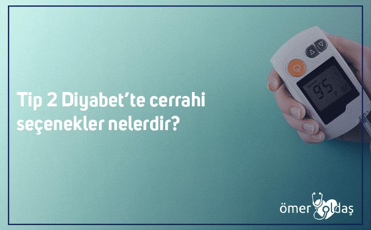 Tip-2 Diyabet'te cerrahi seçenekler nelerdir?
