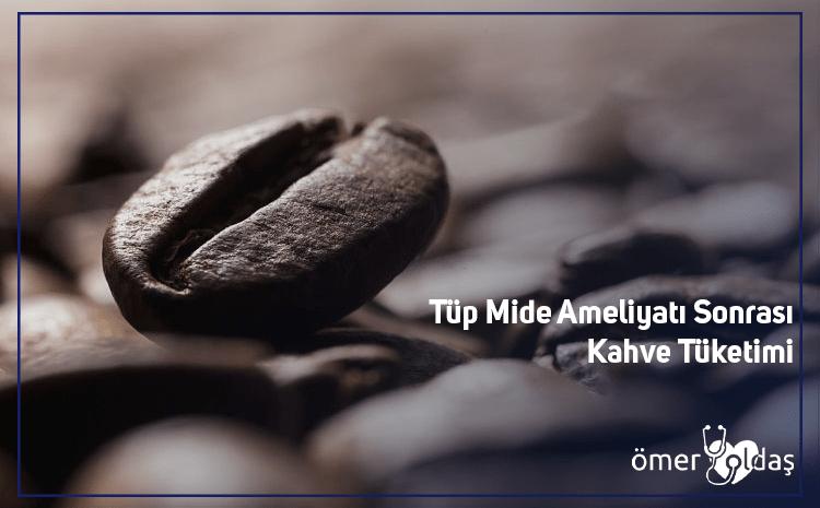 Tüp Mide Ameliyatı Sonrası Kahve : Bilmeniz Gerekenler