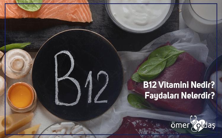 B12 Vitamini Nedir? Faydaları Nelerdir?